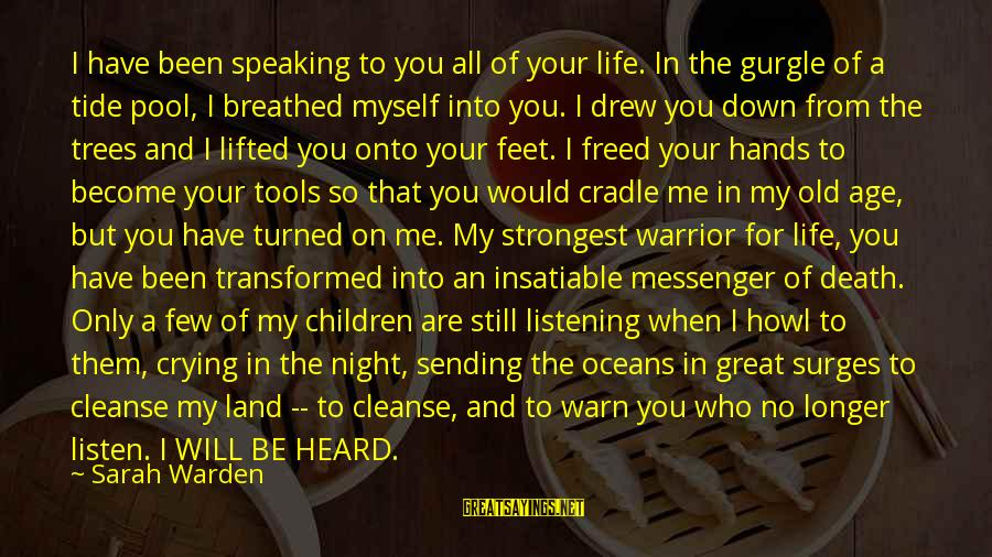 Gurgle Sayings By Sarah Warden: I have been speaking to you all of your life. In the gurgle of a