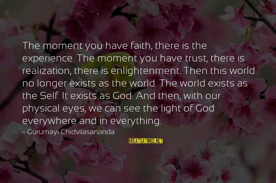 Gurumayi Chidvilasananda Sayings By Gurumayi Chidvilasananda: The moment you have faith, there is the experience. The moment you have trust, there