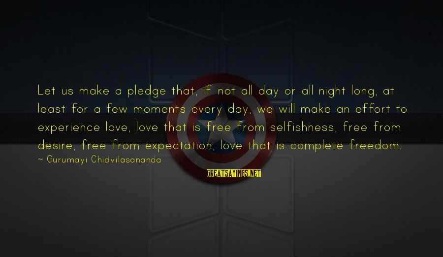 Gurumayi Chidvilasananda Sayings By Gurumayi Chidvilasananda: Let us make a pledge that, if not all day or all night long, at