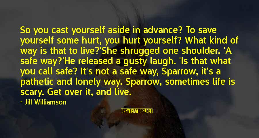 Gusty Sayings By Jill Williamson: So you cast yourself aside in advance? To save yourself some hurt, you hurt yourself?