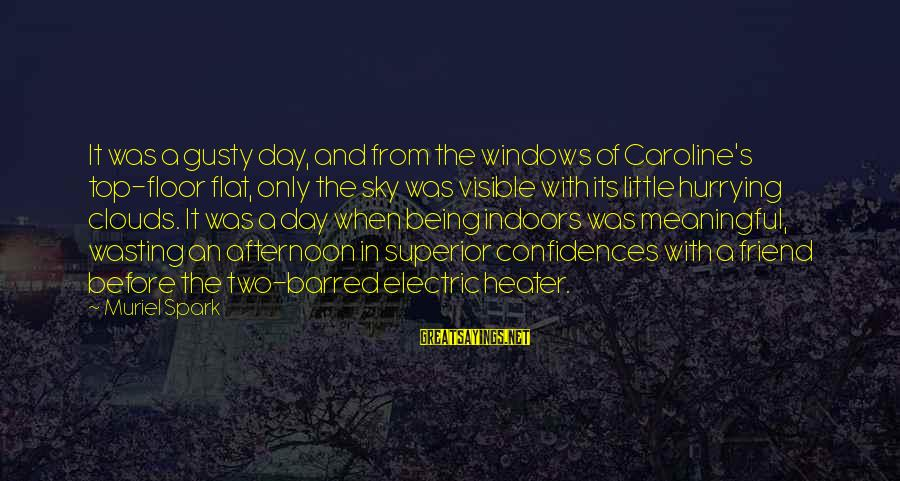 Gusty Sayings By Muriel Spark: It was a gusty day, and from the windows of Caroline's top-floor flat, only the