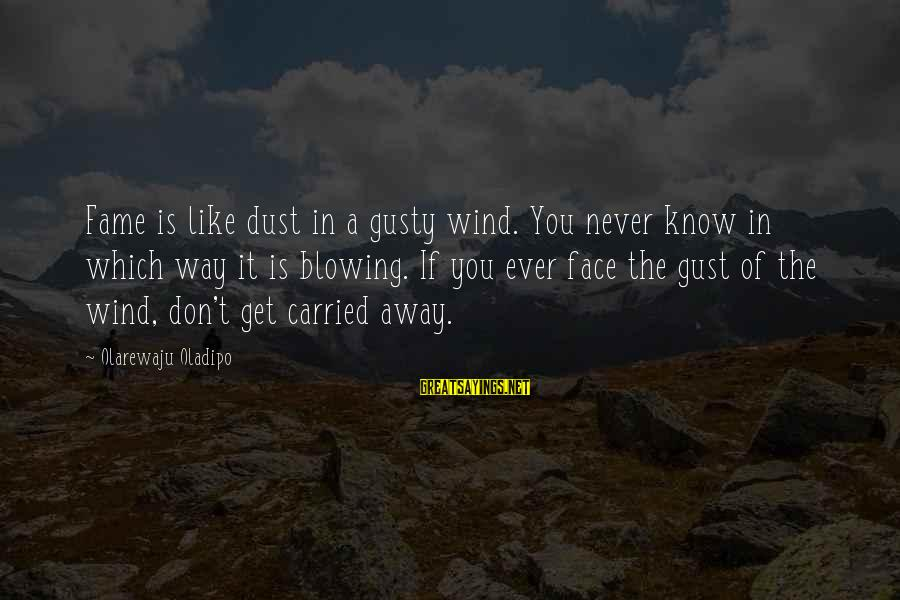 Gusty Sayings By Olarewaju Oladipo: Fame is like dust in a gusty wind. You never know in which way it