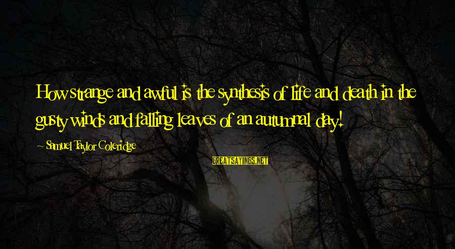 Gusty Sayings By Samuel Taylor Coleridge: How strange and awful is the synthesis of life and death in the gusty winds
