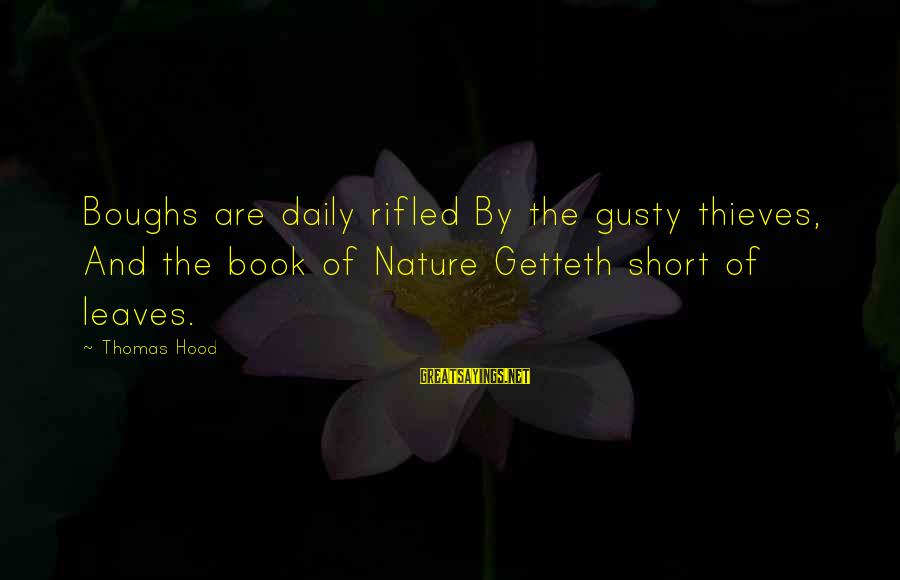 Gusty Sayings By Thomas Hood: Boughs are daily rifled By the gusty thieves, And the book of Nature Getteth short