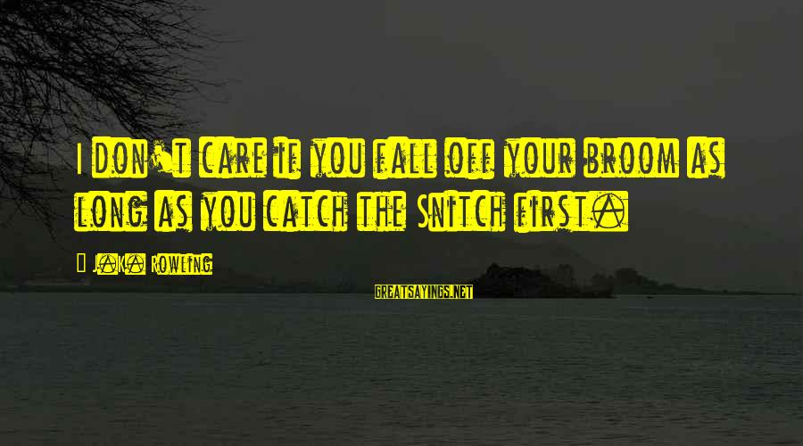 Gutfreund Sayings By J.K. Rowling: I don't care if you fall off your broom as long as you catch the