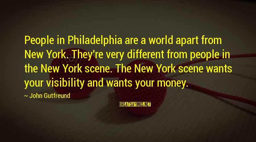 Gutfreund Sayings By John Gutfreund: People in Philadelphia are a world apart from New York. They're very different from people