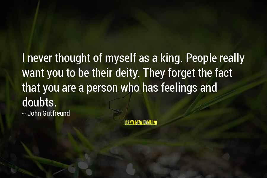 Gutfreund Sayings By John Gutfreund: I never thought of myself as a king. People really want you to be their