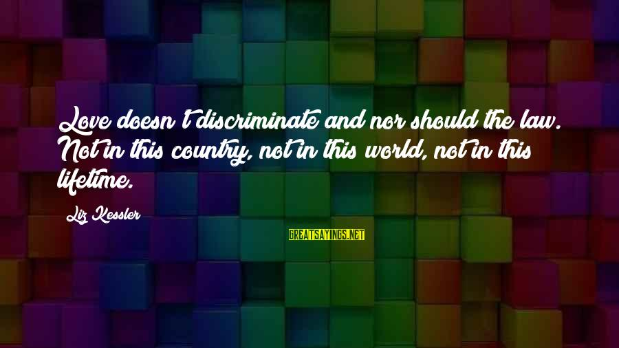 Gutfreund Sayings By Liz Kessler: Love doesn't discriminate and nor should the law. Not in this country, not in this