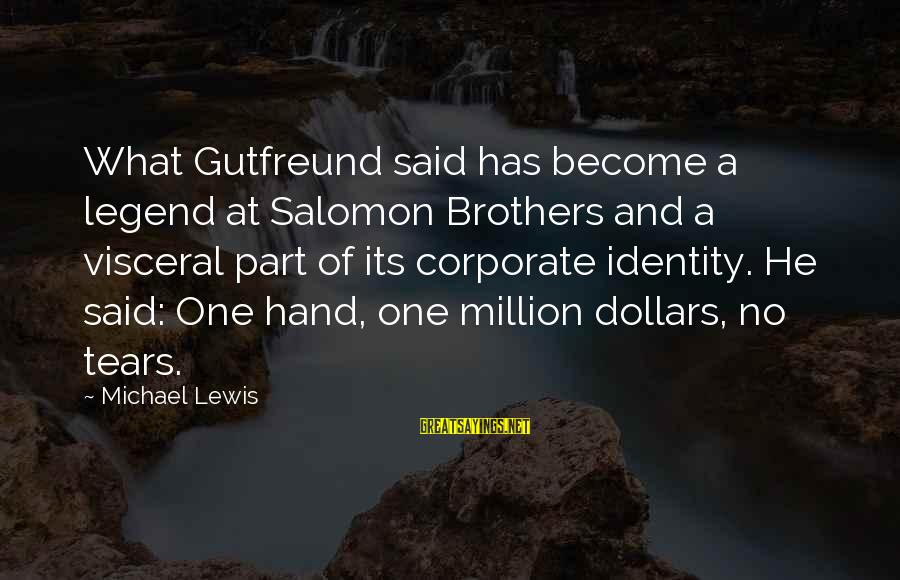 Gutfreund Sayings By Michael Lewis: What Gutfreund said has become a legend at Salomon Brothers and a visceral part of