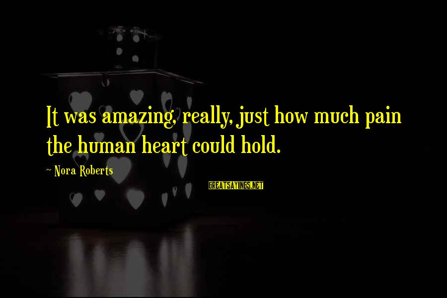 Gutfreund Sayings By Nora Roberts: It was amazing, really, just how much pain the human heart could hold.
