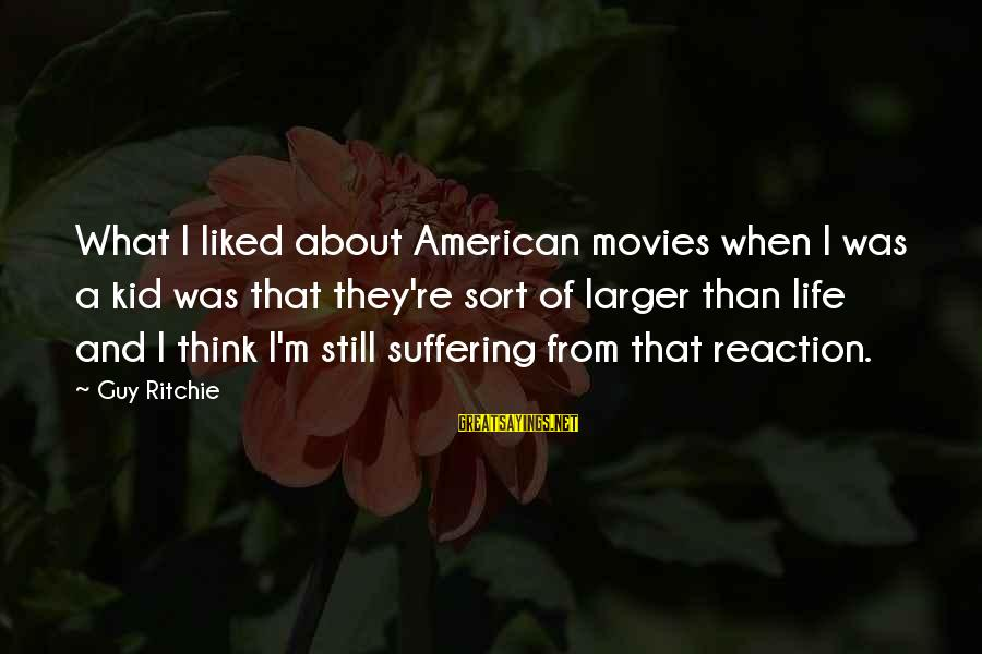 Guy Ritchie Sayings By Guy Ritchie: What I liked about American movies when I was a kid was that they're sort