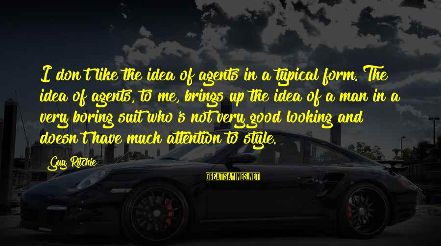 Guy Ritchie Sayings By Guy Ritchie: I don't like the idea of agents in a typical form. The idea of agents,