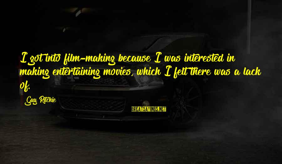 Guy Ritchie Sayings By Guy Ritchie: I got into film-making because I was interested in making entertaining movies, which I felt