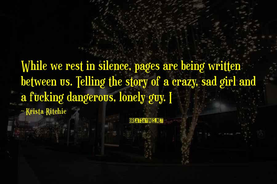 Guy Ritchie Sayings By Krista Ritchie: While we rest in silence, pages are being written between us. Telling the story of