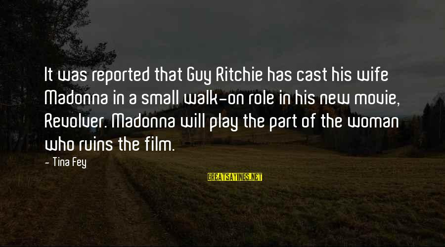 Guy Ritchie Sayings By Tina Fey: It was reported that Guy Ritchie has cast his wife Madonna in a small walk-on
