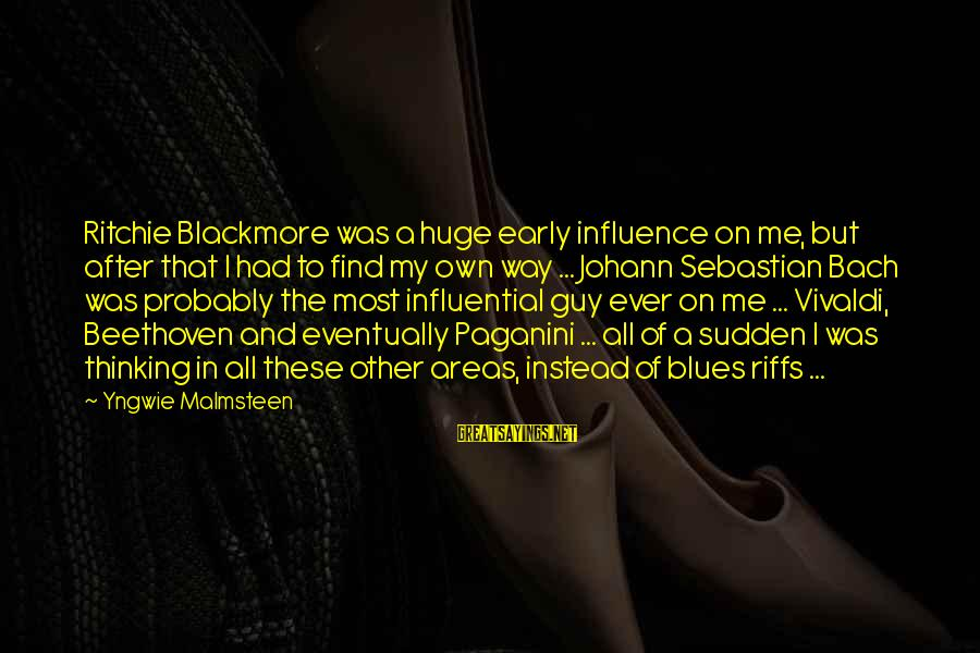 Guy Ritchie Sayings By Yngwie Malmsteen: Ritchie Blackmore was a huge early influence on me, but after that I had to