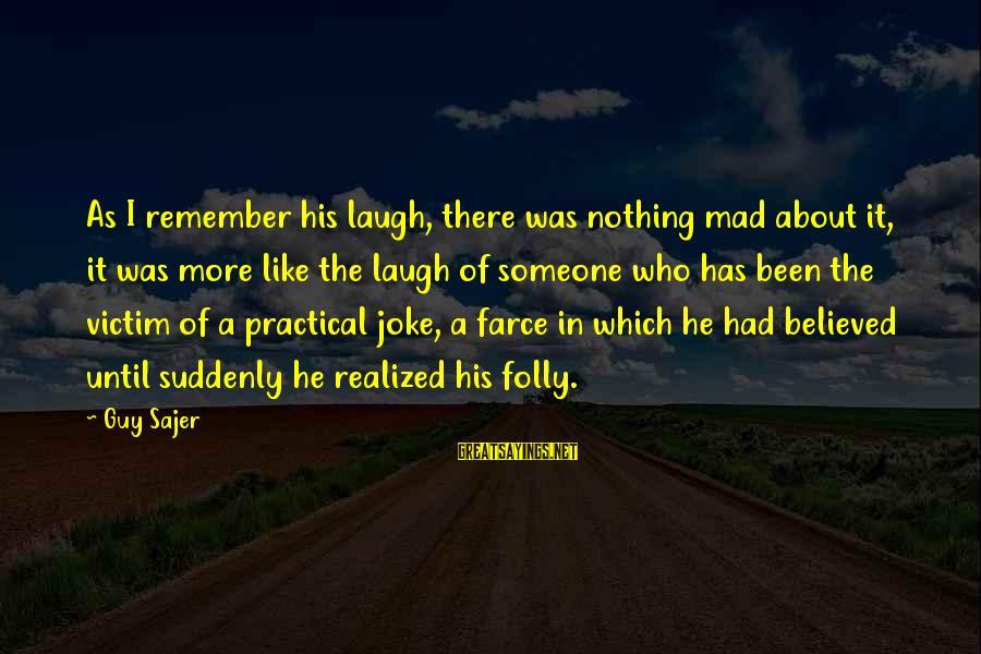 Guy Sajer Sayings By Guy Sajer: As I remember his laugh, there was nothing mad about it, it was more like