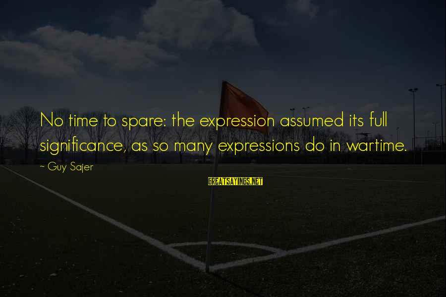 Guy Sajer Sayings By Guy Sajer: No time to spare: the expression assumed its full significance, as so many expressions do