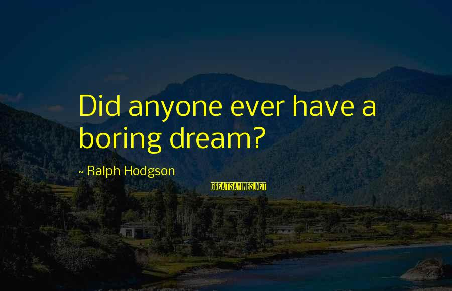 Guy Sajer Sayings By Ralph Hodgson: Did anyone ever have a boring dream?