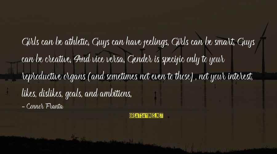 Guys And Feelings Sayings By Connor Franta: Girls can be athletic. Guys can have feelings. Girls can be smart. Guys can be
