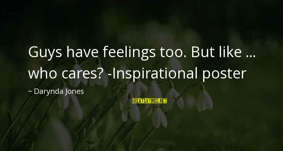 Guys And Feelings Sayings By Darynda Jones: Guys have feelings too. But like ... who cares? -Inspirational poster