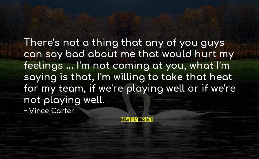 Guys And Feelings Sayings By Vince Carter: There's not a thing that any of you guys can say bad about me that