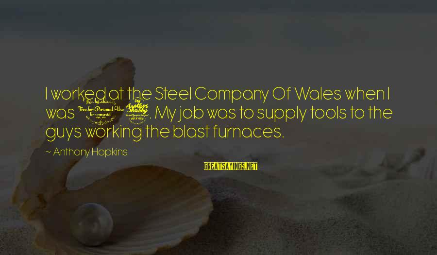 Guys Are Tools Sayings By Anthony Hopkins: I worked at the Steel Company Of Wales when I was 17. My job was