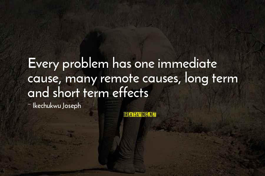 Guys Chasing Hoes Sayings By Ikechukwu Joseph: Every problem has one immediate cause, many remote causes, long term and short term effects