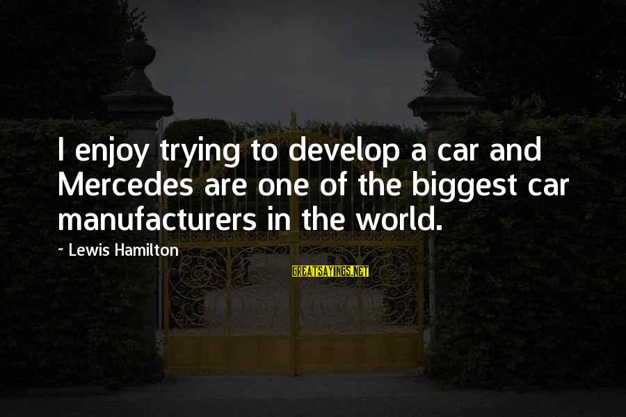 Guys Chasing Hoes Sayings By Lewis Hamilton: I enjoy trying to develop a car and Mercedes are one of the biggest car