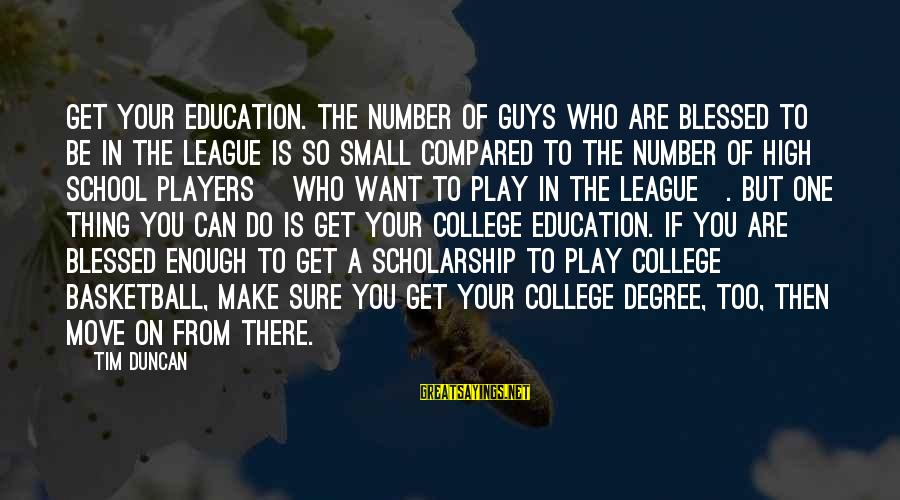 Guys Only Want One Thing Sayings By Tim Duncan: Get your education. The number of guys who are blessed to be in the league