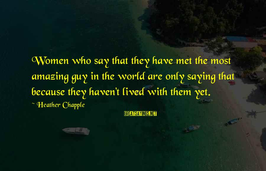Guys That Are Jerks Sayings By Heather Chapple: Women who say that they have met the most amazing guy in the world are