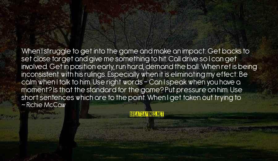 Guys Trying Too Hard Sayings By Richie McCaw: When I struggle to get into the game and make an impact: Get backs to