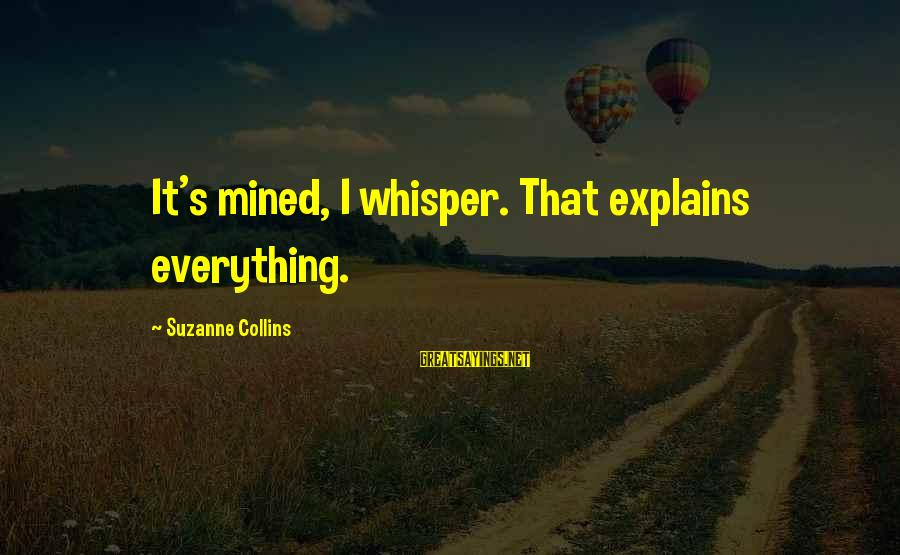 Guys Trying Too Hard Sayings By Suzanne Collins: It's mined, I whisper. That explains everything.