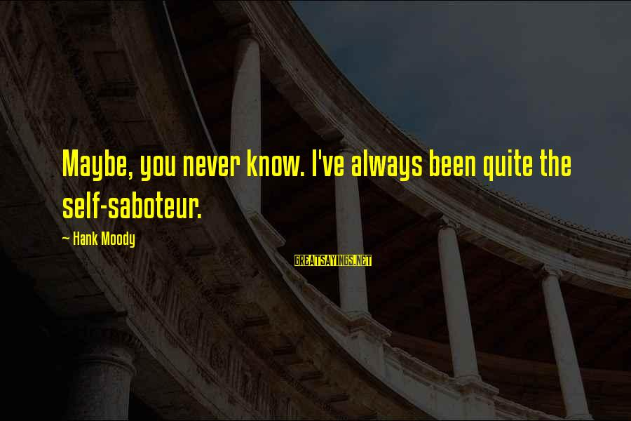Gwapo Ko Sayings By Hank Moody: Maybe, you never know. I've always been quite the self-saboteur.