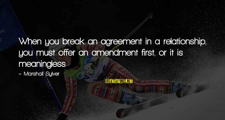 Gwapo Ko Sayings By Marshall Sylver: When you break an agreement in a relationship, you must offer an amendment first, or