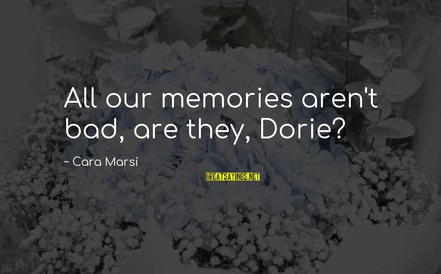 Gwen Demarco Sayings By Cara Marsi: All our memories aren't bad, are they, Dorie?