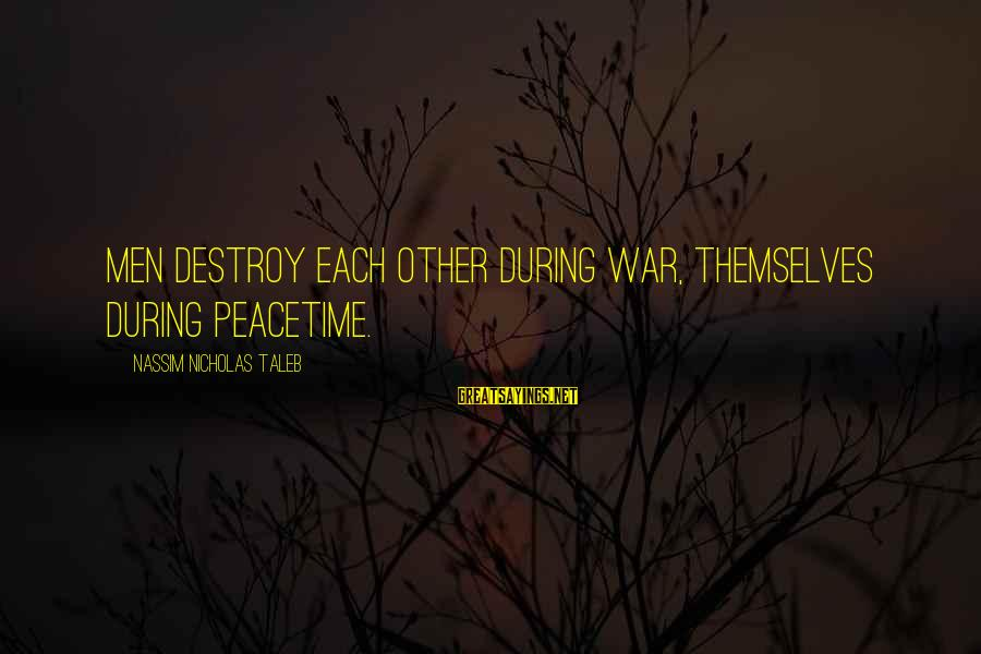 Gwen Demarco Sayings By Nassim Nicholas Taleb: Men destroy each other during war, themselves during peacetime.