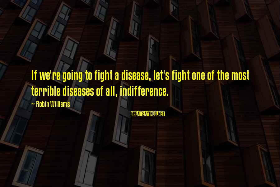Gwen Demarco Sayings By Robin Williams: If we're going to fight a disease, let's fight one of the most terrible diseases