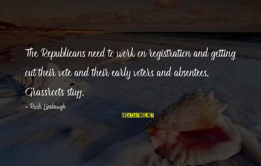 Gwen Demarco Sayings By Rush Limbaugh: The Republicans need to work on registration and getting out their vote and their early