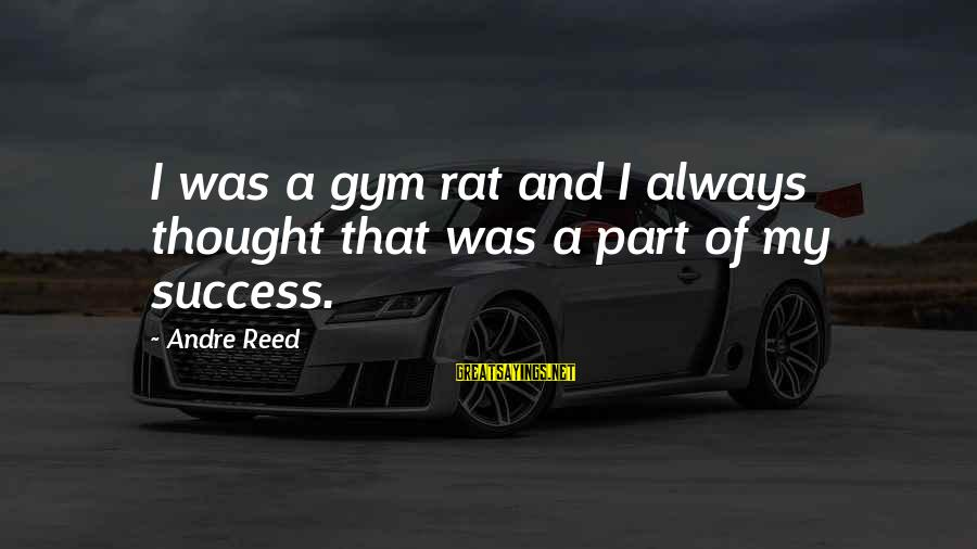 Gym Rats Sayings By Andre Reed: I was a gym rat and I always thought that was a part of my