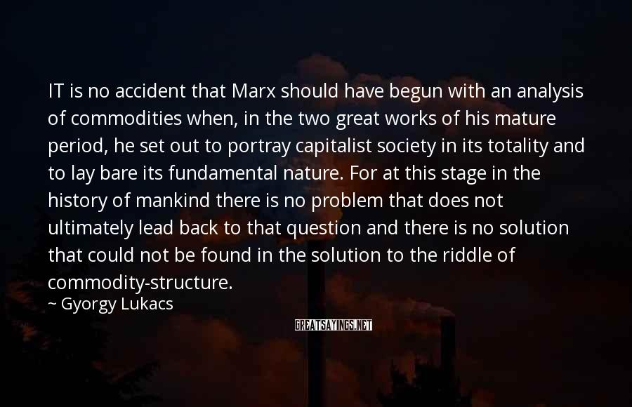 Gyorgy Lukacs Sayings: IT is no accident that Marx should have begun with an analysis of commodities when,