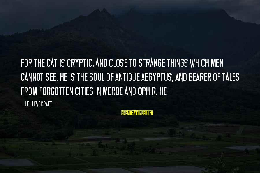 H.p. Lovecraft Cat Sayings By H.P. Lovecraft: For the cat is cryptic, and close to strange things which men cannot see. He