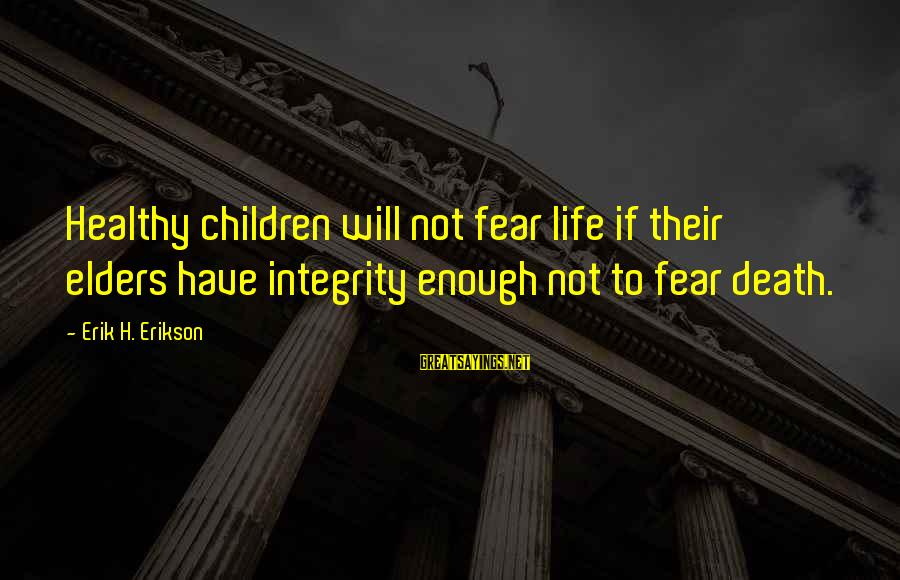 H1b Visa Sayings By Erik H. Erikson: Healthy children will not fear life if their elders have integrity enough not to fear