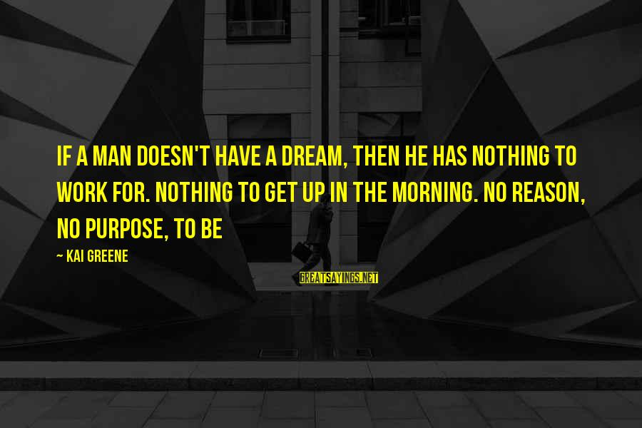 H1b Visa Sayings By Kai Greene: If a man doesn't have a dream, then he has nothing to work for. Nothing