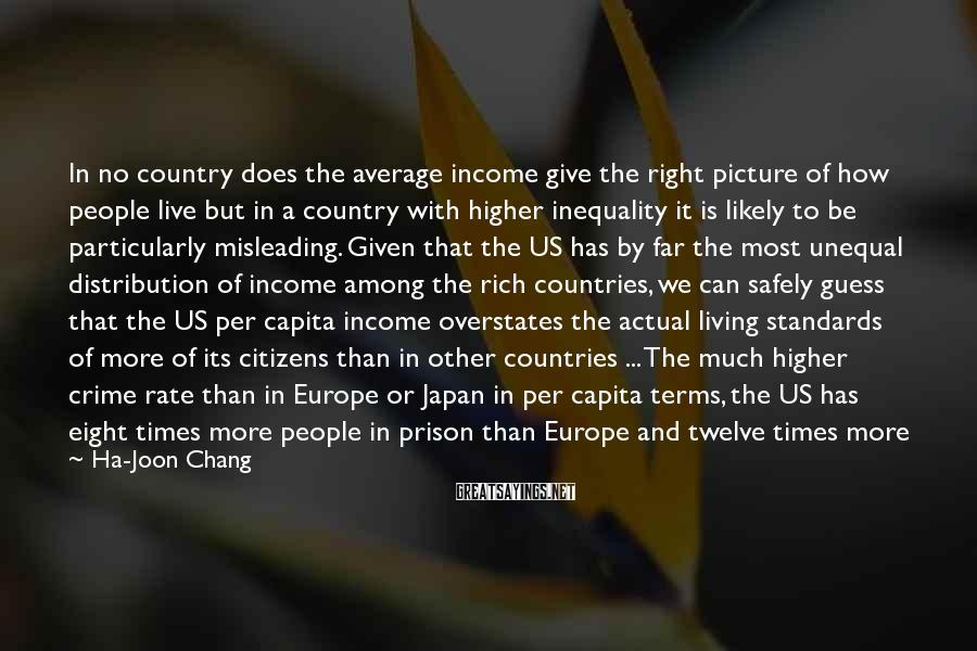 Ha-Joon Chang Sayings: In no country does the average income give the right picture of how people live