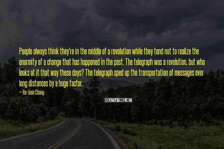 Ha-Joon Chang Sayings: People always think they're in the middle of a revolution while they tend not to