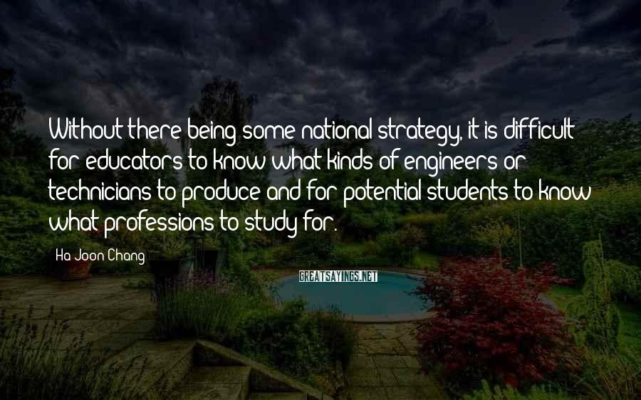 Ha-Joon Chang Sayings: Without there being some national strategy, it is difficult for educators to know what kinds