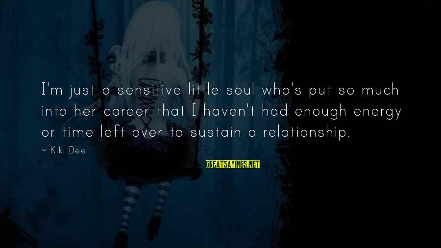 Had Enough Relationship Sayings By Kiki Dee: I'm just a sensitive little soul who's put so much into her career that I