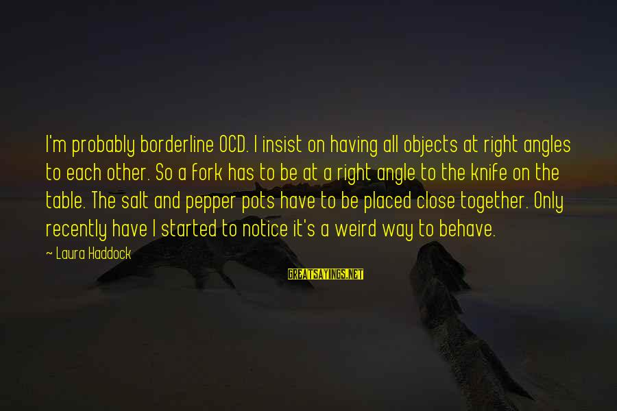 Haddock Sayings By Laura Haddock: I'm probably borderline OCD. I insist on having all objects at right angles to each