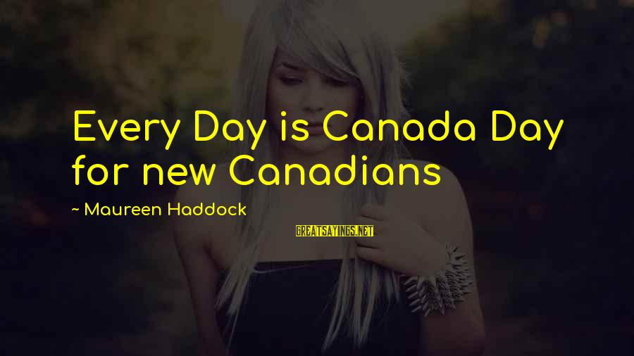 Haddock Sayings By Maureen Haddock: Every Day is Canada Day for new Canadians